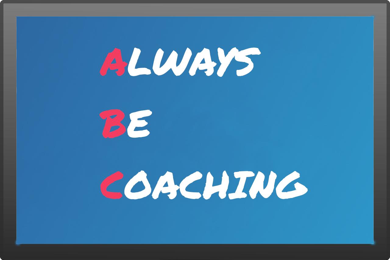 Always Be Coaching Series